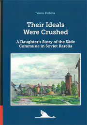 Their Ideals Were Crushed. A Daughter's Story of the Säde Commune in Soviet Karelia.